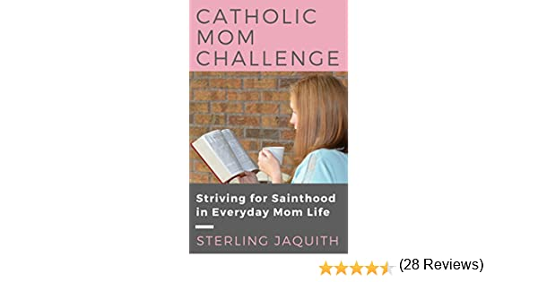 Catholic Mom Challenge: Striving for Sainthood in Everyday Mom ...