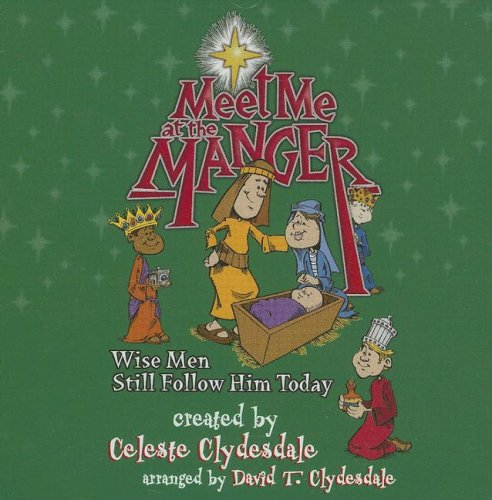 Meet Me at the Manger: Wise Men Still Follow Him Today by Brand: Clydesdale n Clydesdale