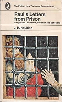 Book Paul's Letters from Prison: Philipians, Colossians, Philemon And Ephesians: Philippians, Colossians, Philemon, Ephesians (Pelican New Testament Commentary)
