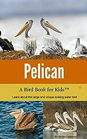 Pelican: A Bird Book for Kids