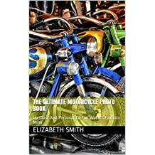 The Ultimate Motorcycle Photo Book: Up Close And Personal To The World's Favorite Moto