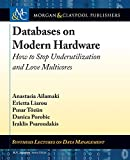 Databases on Modern Hardware: How to Stop Underutilization and Love Multicores (Synthesis Lectures on Data Management)