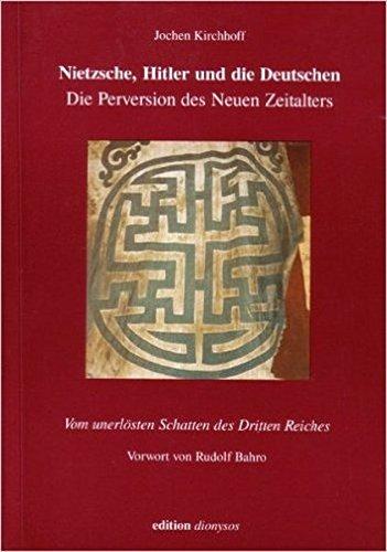 Nietzsche, Hitler und die Deutschen: Die Perversion des Neuen Zeitalters. Vom unerlösten Schatten des Dritten Reiches