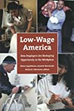 Low-Wage America: How Employers Are Reshaping Opportunity in the Workplace (Russell Sage Foundation Case Studies of Job Quality in Advan)