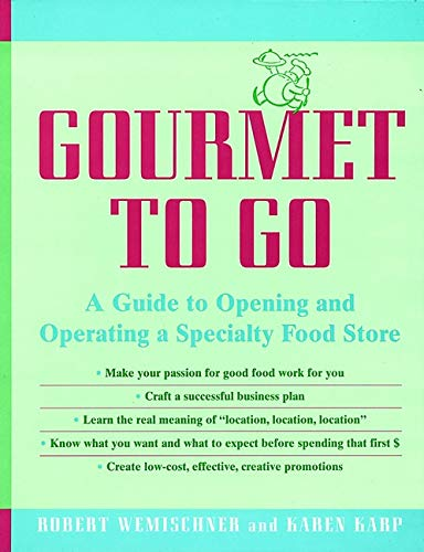 Gourmet to Go: A Guide to Opening and Operating a Specialty Food Store (Specialty Salmon)