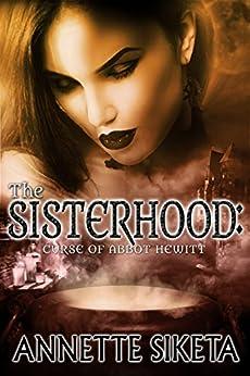 The Sisterhood:: Curse of Abbot Hewitt by [Siketa, Annette]