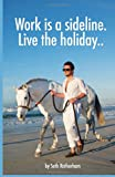 Work Is a Sideline. Live the Holiday. ., Seth Rotherham, 1499762941