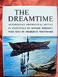 The Dreamtime: Australian Aboriginal Myths