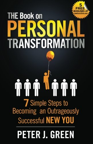 THE Book on Personal Transformation: 7 Simple Steps to Becoming an Outrageously Successful NEW YOU pdf epub