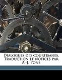 Dialogues des Courtisanes Traduction et Notices Par a -J Pons, A. J. Pons, 1177153475