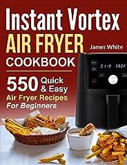 Instant Vortex Air Fryer Cookbook: 550 Quick & Easy Air Fryer Recipes For Begin