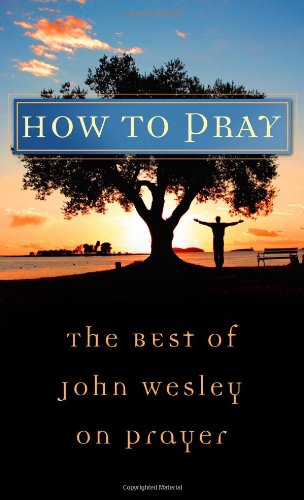 How to Pray: The Best of John Wesley on Prayer (VALUE BOOKS) (Methodist Book)