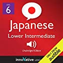 Learn Japanese - Level 6: Lower Intermediate Japanese, Volume 2: Lessons 1-25: Intermediate Japanese #1 Hörbuch von Innovative Language Learning Gesprochen von: JapanesePod101.com