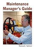 Maintenance Manager's Guide, Thomas Tarkman, 1439208506