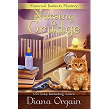 Nursing A Grudge (A Humorous Cozy Mystery) (A Maternal Instincts Mystery Book 4)