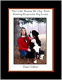 The Crafty Bernese Mt. Dog Knits, Peggy Gaffney, 0977041239