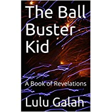 The Ball Buster Kid: A Book of Revelations