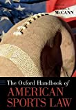 The Oxford Handbook of American Sports Law (Oxford Handbooks)