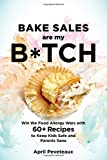 img - for Bake Sales Are My B*tch: Win the Food Allergy Wars with 60+ Recipes to Keep Kids Safe and Parents Sane book / textbook / text book