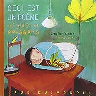 Ceci est un poème qui guérit les poissons par Jean-Pierre Siméon