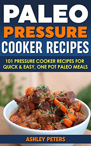 Pressure Cooker Recipes: 101 Mouthwatering, Delicious, Easy and Healthy Pressure