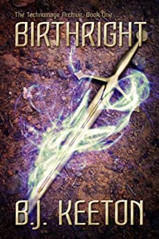 Birthright (The Technomage Archive Book 1) by [Keeton, B.J.]