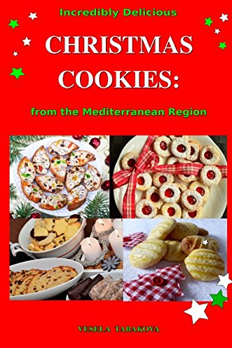 Download Incredibly Delicious Christmas Cookies from the Mediterranean Region: Simple Recipes for the Best Homemade Cookies, Cakes, Sweets and Christmas Treats (Easy Dessert Cookbook) pdf epub