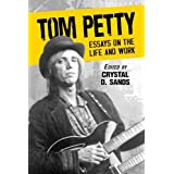 Tom Petty: Essays on the Life and Work