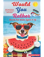 Would You Rather Book For Kids ages 7-13: A Fun Game for children  Teens, Boys, and Girls . Funny, Hard, Riddle Questions and Answer. Hilarious Challenges. Silly Scenarios, Crazy Choices, and Jokes on the Road Trip for Car Whole Family