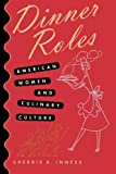 Dinner Roles: American Women and Culinary Culture