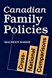 Canadian Family Policies : Cross-National Comparisons, Baker, Maureen, 0802077862