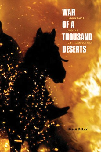 - War of a Thousand Deserts: Indian Raids and the U.S.-Mexican War (The Lamar Series in Western History)