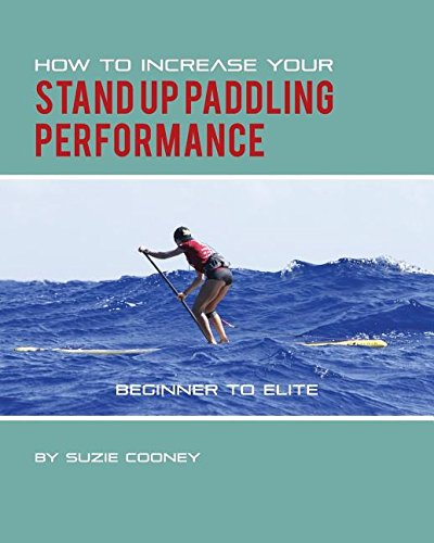How to Increase Your Stand Up Paddling Performance: Amazon.es: Suzie Cooney, Katie Elzer-Peters: Libros en idiomas extranjeros