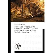 Etude Spéléologique De Certaines Grottes Du Maroc: Intérêt Géostructurale Géophysique Et Valorisation Géotouristique