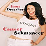 Cancer Schmancer | Fran Drescher