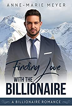 Finding Love with the Billionaire (A Clean Billionaire Romance Book 3) by [Meyer, Anne-Marie]