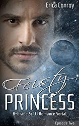 Feisty Princess: Episode Two: B-Grade Sci Fi Romance Serial