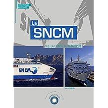 La SNCM: de la Corse au Maghreb (Soleil de Mer) (French Edition)