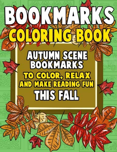 Bookmarks Coloring Book: Autumn Scene Bookmarks to Color, Relax and Make Reading: 120 Fall Scene Bookmarks for Halloween & Thanksgiving - Coloring ... (Bookmarks to Color and Share) (Volume -