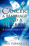 Cancer, a Marriage and a Miracle, Dave Tofanelli, 1606477242