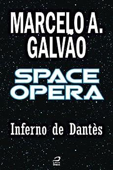 Space Opera - Inferno de Dantès por [Galvão, Marcelo A.]