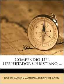 Compendio Del Despertador Christiano Jos De Barcia Y