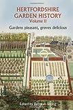 Hertfordshire Garden History : Gardens Pleasant, Groves Delicious, , 1907396810