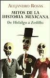 Mitos de la Historia Mexicana, Alejandro Rosas, 9703705553