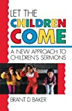 Let the Children Come, Brent D. Baker, 0806625457