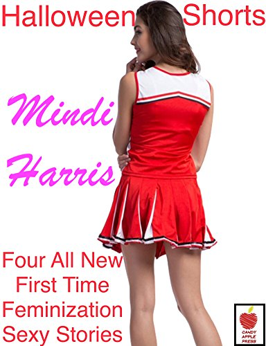 Halloween Shorts: Four All New Frightening First Time Feminization Sexy Stand Alone Stories -