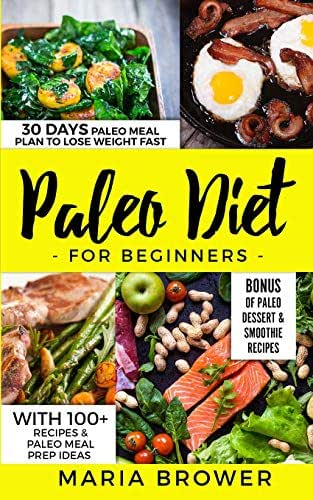Paleo Diet for Beginners: 30 Days Paleo Meal Plan to Lose Weight Fast With 100+ Recipes & Paleo Meal Prep Ideas + Bonus of Paleo Dessert & Smoothie Recipes