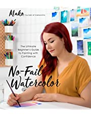 No-Fail Watercolor: The Ultimate Beginner?s Guide to Painting with Confidence