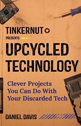 Upcycled Technology: Clever Projects You Can Do With Your Discarded Tech (Best Engineering Projects Electronics)