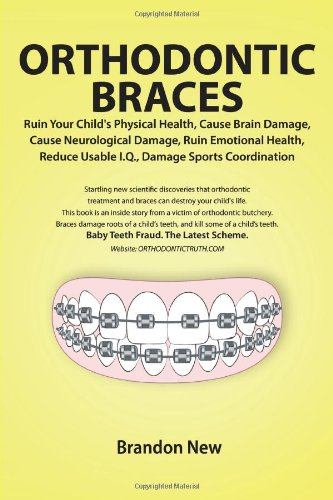 Infinite Ruin - Orthodontic Braces Ruin Your Child's Physical Health, Cause Brain Damage, Cause Neurological Damage, Ruin Emotional Health, Reduce Usable I.Q., Damage Sports Coordination
